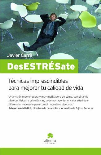 ¡DesESTRÉSate!: Técnicas imprescindibles para mejorar tu calidad de vida por Javier Carril