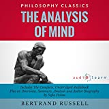 The Analysis of Mind: The Complete Work Plus an Overview, Summary, Analysis and Author Biography