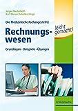 Die Medizinische Fachangestellte Rechnungswesen leicht gemacht!: Grundlagen. Beispiele. Übungen