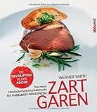Zart garen: Die neue Niedrigtemperatur-Methode - mit Gabelzart-Grill-Spezial von Werner Wirth (1. April 2013) Gebundene Ausgabe
