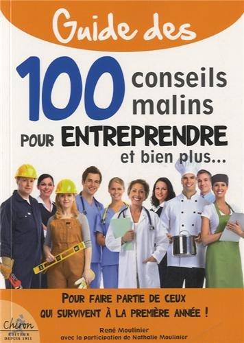 100 conseils malins pour entreprendre : Pour faire partie de ceux qui survivent à la première année!