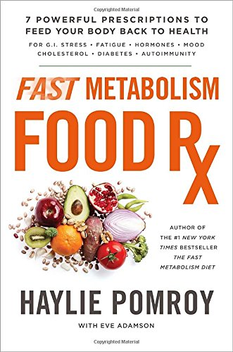 Fast Metabolism Food RX: 7 Simple Prescriptions for Optimal Health and Total Body Transformation
