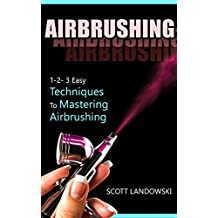 AIRBRUSHING: 1-2-3 Easy Techniques to Mastering Airbrushing (Acrylic Painting, Calligraphy, Drawing, Oil Painting, Pastel Drawing, Scultping, Watercolor Painting) (English Edition)