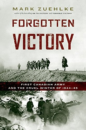 Forgotten Victory: First Canadian Army and the Cruel Winter of 1944-45 by Mark Zuehlke (2015-05-12)