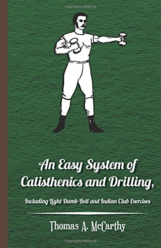 An Easy System of Calisthenics and Drilling, Including Light Dumb-Bell and Indian Club Exercises. por Thomas A. McCarthy