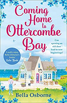 Coming Home to Ottercombe Bay: The laugh out loud romantic comedy of the year by [Osborne, Bella]