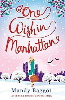One Wish in Manhattan: An uplifting, romantic Christmas story by [Baggot, Mandy]