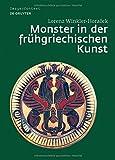 Monster in der frühgriechischen Kunst: Die Überwindung des Unfassbaren (Image & Context, Band 4) - Lorenz Winkler-Horacek