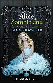 Alice in Zombieland (The White Rabbit Chronicles, Book 1) by [Showalter, Gena]