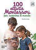 Scarica Libro 100 attivita Montessori per scoprire il mondo 3 6 anni Collana Montessori (PDF,EPUB,MOBI) Online Italiano Gratis