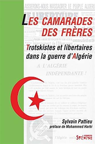 Les Camarades des frères : Trotskistes et libertaires dans la guerre d'Algérie par Sylvain Pattieu