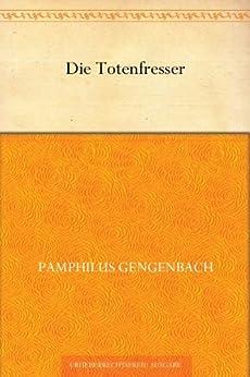 Die Totenfresser von [Gengenbach, Pamphilus]