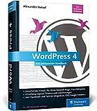 WordPress 4: Das umfassende Handbuch. Vom Einstieg in WordPress 4 bis hin zu fortgeschrittenen Themen: inkl. WordPress Themes