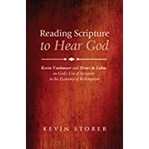 Reading Scripture to Hear God: Kevin Vanhoozer and Henri de Lubac on God's Use of Scripture in the Economy of Redemption (English Edition)