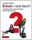 Schule - und dann?: So helfen Eltern ihren Kindern bei der Berufswahl Ein FOCUS-SCHULE Buch