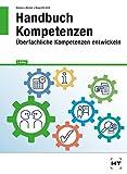 Handbuch Kompetenzen: Überfachliche Kompetenzen entwickeln