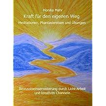 Kraft für den eigenen Weg. Meditationen, Phantasiereisen und Übungen: Bewusstseins-Erweiterung durch Licht-Arbeit und kreatives Channeln