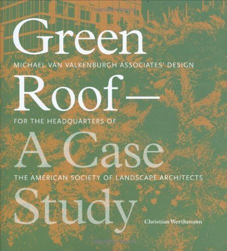 Green Roof: A Case Study: Michael Van Valkenburgh Associates' Design For the Headquarters of the American Society of Landscape Architects by Christian Werthmann (2007-08-30)