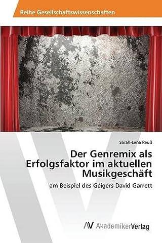 Der Genremix als Erfolgsfaktor im aktuellen Musikgeschäft: am Beispiel des Geigers David Garrett