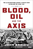 Blood, Oil and the Axis: The Allied Resistance Against a Fascist State in Iraq and the Levant, 1941