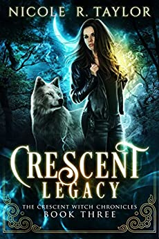 Crescent Legacy (The Crescent Witch Chronicles Book 3) by [R Taylor, Nicole]