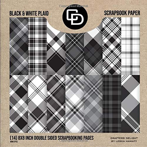 Black & White Plaid Scrapbook Paper (14) 8x8 Inch Double Sided Scrapbooking Pages Book Style: Crafters Delight By Leska Hamaty -