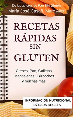 Recetas Rápidas Sin Gluten: Crepes, Pan, Galletas, Magdalenas, Bizcochos y muchas más. de [Casañ, Maria José, Alier, Marc]