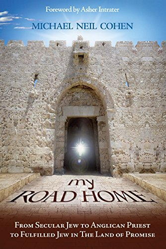 My Road Home: From Secular Jew to Anglican Priest to Fulfilled Jew in The Land of Promise by Michael Neal Cohen (2015-07-15) par Michael Neal Cohen