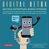 DIGITAL-DETOX | Digitale Entgiftung durch Hypnose | Reduzierung der übermässigen Nutzung von Smartphones, Tablets, Computer, Fernsehens, Internets, Massenmedien, und Social-Media