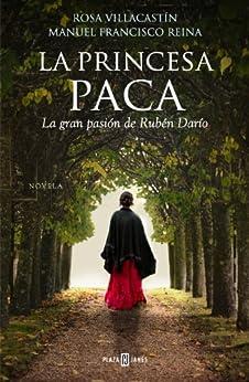 La princesa Paca: La gran pasión de Rubén Darío de [Villacastín, Rosa, Manuel Francisco Reina]