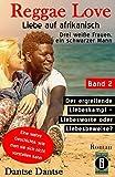 Reggae Love - Liebe auf afrikanisch: Drei weiße Frauen, ein schwarzer Mann: Band 2: Der ergreifende Liebeskampf - Liebesworte oder Liebesbeweise?