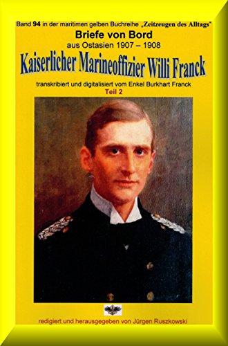 08 Bord (Briefe von Bord - 1907-08 - Kaiserlicher Marineoffizier Willi Franck: Band 94 in der maritimen gelben Reihe bei Jürgen Ruszkowski (maritime gelbe Reihe))