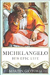 [Michelangelo: His Epic Life] (By: Martin Gayford) [published: November, 2013]