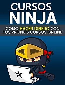 Cursos Ninja: Guía sobre cómo ganar dinero creando tus ...
