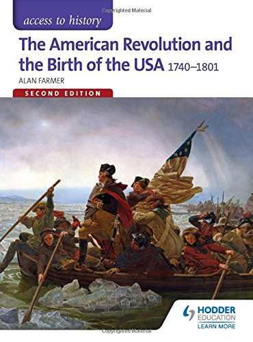 Access to History: The American Revolution and the Birth of the USA 1740-1801 Second Edition