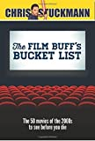 The Film Buff's Bucket List: The 50 Movies of the 2000s to See Before You Die (Bucket List 101) by Chris Stuckmann (2016-03-05)