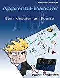 Apprenti financier : bien d??buter en bourse (Volume 1) (French Edition) by Mr Patrick Desjardins (2012-04-12)