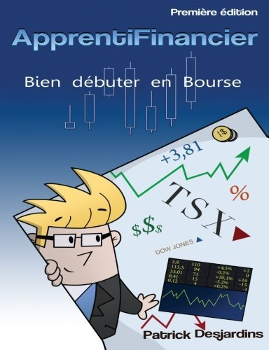 Apprenti financier : bien d??buter en bourse (Volume 1) (French Edition) by Mr Patrick Desjardins (2012-04-12)