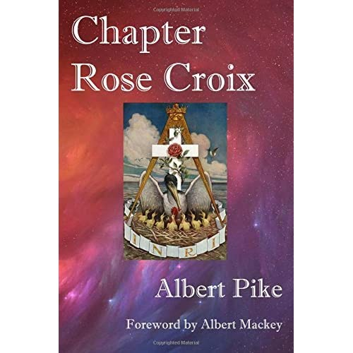 Chapter Rose Croix by Albert Pike (2013-04-24)