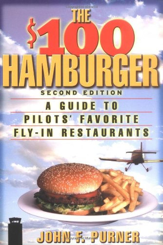 The One Hundred Dollar Hamburger: A Guide to Pilot's Favourite Fly-in Restaurants