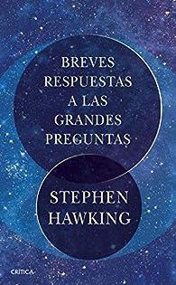 Breves respuestas a las grandes preguntas par Stephen Hawking