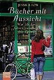 Bücher mit Aussicht: Wie ich das Glück zwischen den Zeilen fand (Allgemeine Reihe. Bastei Lübbe Taschenbücher) von Jessica Fox