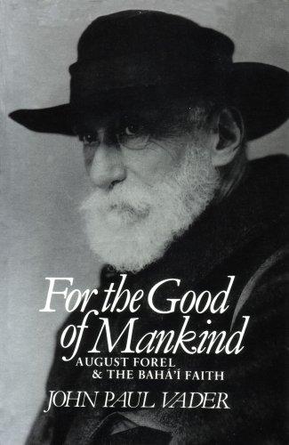 For the Good of Mankind: August Forel and the Baha'i Faith por John Paul Vader