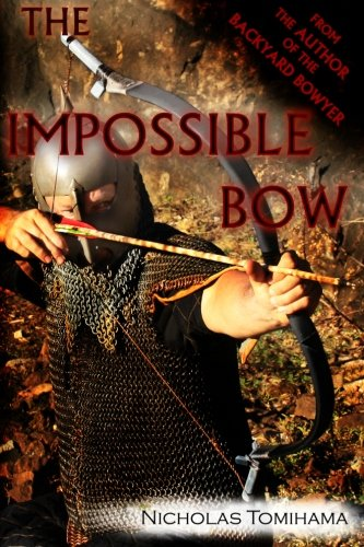The Impossible Bow: Building Archery Bows With PVC Pipe: Volume 1 por Nicholas Tomihama