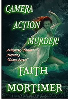 "Camera...Action...Murder!: A Mystery Thriller featuring ""Diana Rivers"" (The Diana Rivers Mysteries Book 4) by [Mortimer, Faith]"