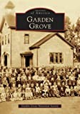 Garden Grove (CA) (Images of America) by Garden Grove Historical Society (2005-07-04)