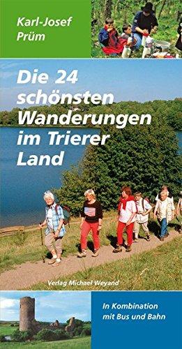 Download Die 24 schönsten Wanderungen im Trierer Land: In Kombination mit Bus und Bahn