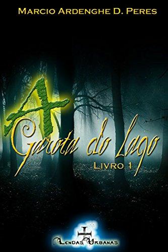 A Garota do Lago - Livro 1 (Portuguese Edition) por Marcio Ardenghe D. Peres