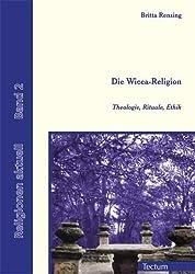 Die Wicca-Religion. Theologie, Rituale, Ethik
