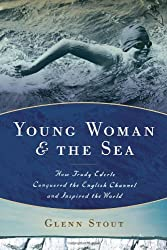 Young Woman and the Sea: How Trudy Ederle Conquered the English Channel and Inspired the World by Glenn Stout (2009-07-28)